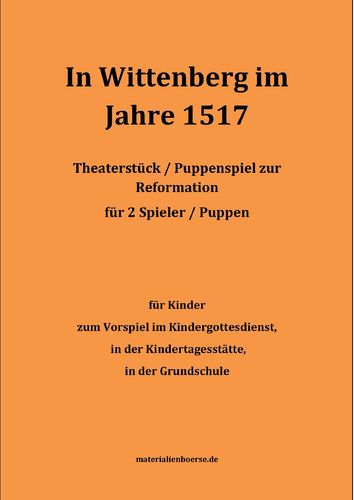 In Wittenberg 1517 - Theaterstück / Puppenspiel Textvorlage Version Kinder