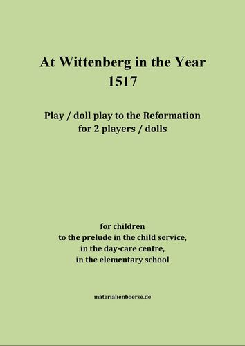 At Wittenberg in the Year 1517 - play / doll play to the Reformation - for children